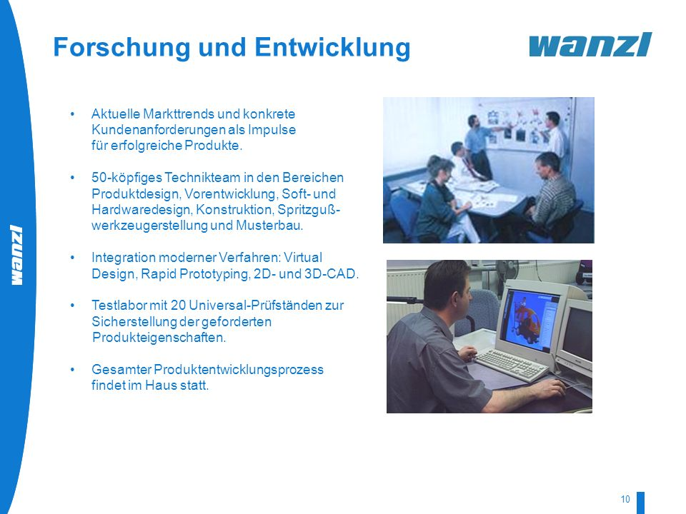 HR-Development by Wanzl 07/2008 10 Aktuelle Markttrends und konkrete Kundenanforderungen als Impulse für erfolgreiche Produkte. 50-köpfiges Techniktea