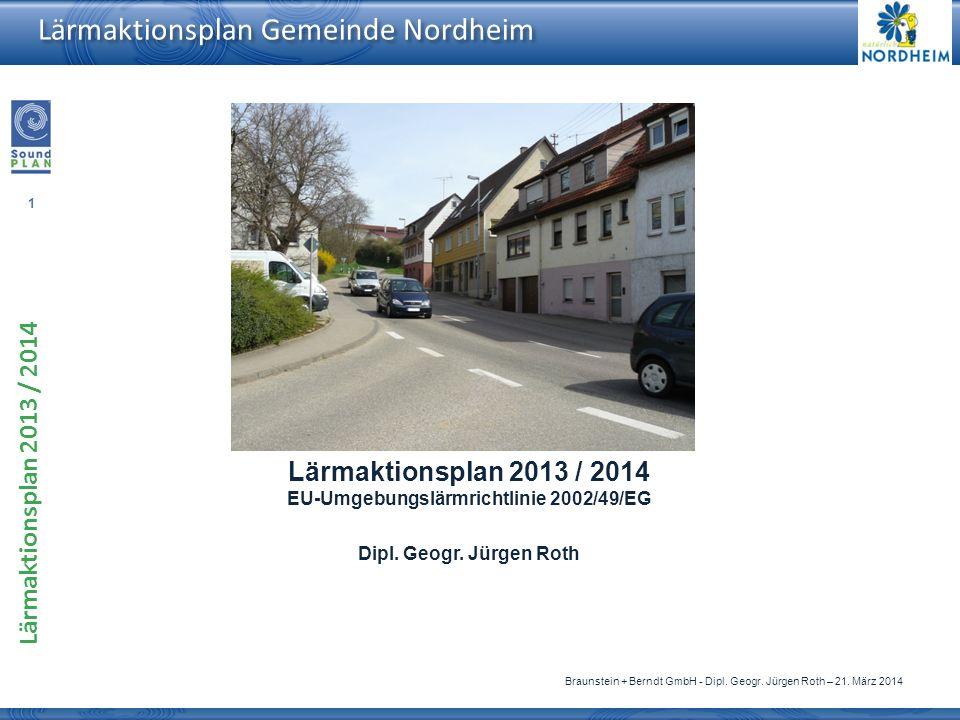1 Lärmaktionsplan 2013 / 2014 Braunstein + Berndt GmbH - Dipl. Geogr. Jürgen Roth – 21. März 2014 Lärmaktionsplan Gemeinde Nordheim Lärmaktionsplan 20