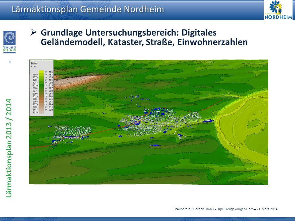 4 Lärmaktionsplan 2013 / 2014 Braunstein + Berndt GmbH - Dipl. Geogr. Jürgen Roth – 21. März 2014 Lärmaktionsplan Gemeinde Nordheim Grundlage Untersuc