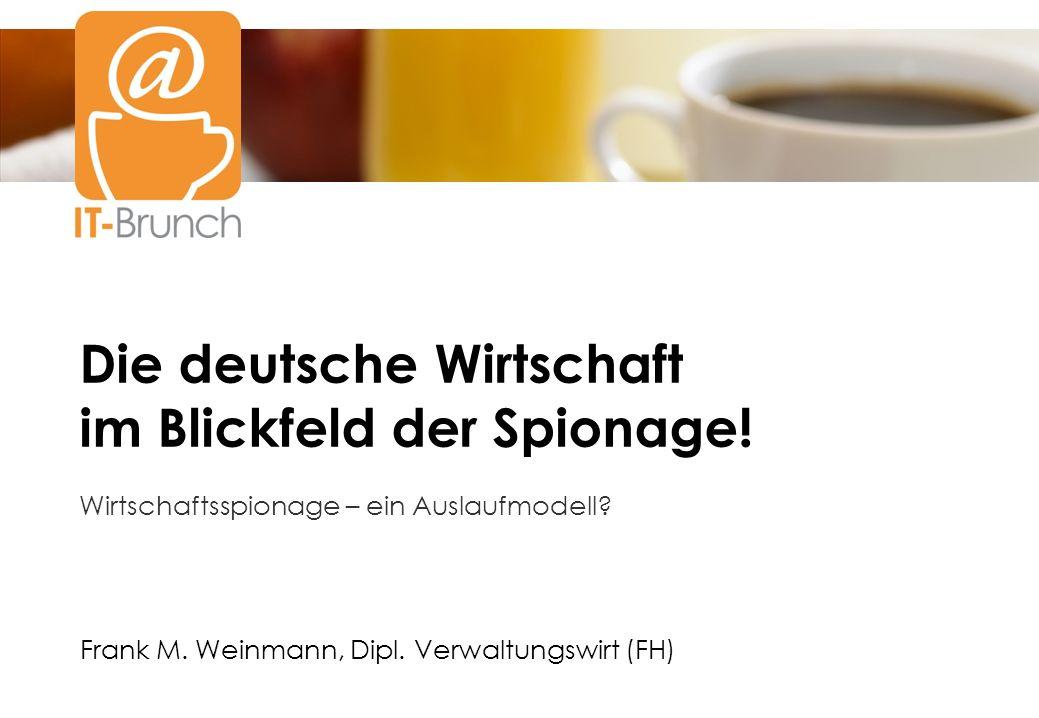 Wirtschaftsspionage – ein Auslaufmodell? Frank M. Weinmann, Dipl. Verwaltungswirt (FH) Die deutsche Wirtschaft im Blickfeld der Spionage!