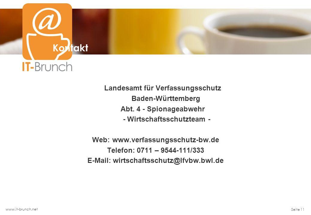 www.it-brunch.net Seite 11 Kontakt Landesamt für Verfassungsschutz Baden-Württemberg Abt. 4 - Spionageabwehr - Wirtschaftsschutzteam - Web:www.verfass