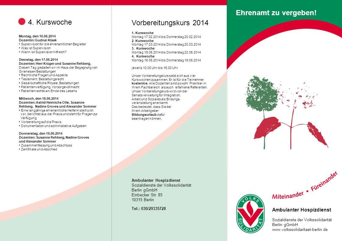 Ambulanter Hospizdienst Sozialdienste der Volkssolidarität Berlin gGmbH www.volkssolidaritaet-berlin.de Ehrenamt zu vergeben! Montag, den 16.06.2014 D