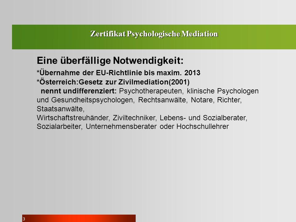 3 Zertifikat Psychologische Mediation Eine überfällige Notwendigkeit: *Übernahme der EU-Richtlinie bis maxim. 2013 *Österreich:Gesetz zur Zivilmediati