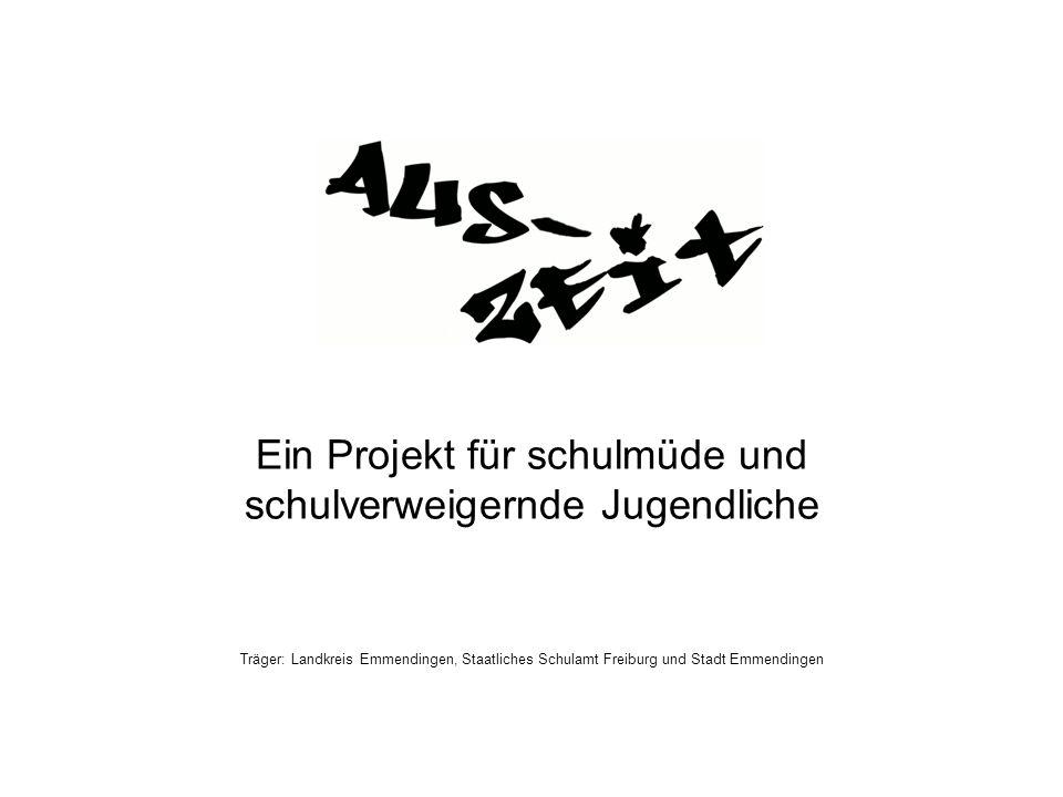 Ein Projekt für schulmüde und schulverweigernde Jugendliche Träger: Landkreis Emmendingen, Staatliches Schulamt Freiburg und Stadt Emmendingen
