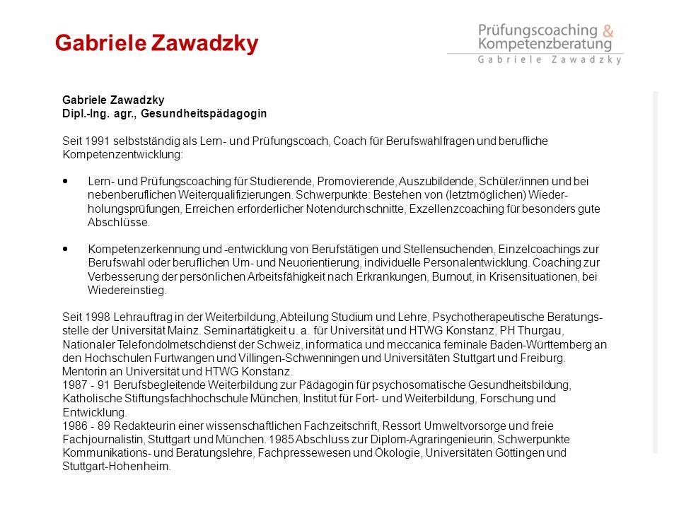 Gabriele Zawadzky Dipl.-Ing. agr., Gesundheitspädagogin Seit 1991 selbstständig als Lern- und Prüfungscoach, Coach für Berufswahlfragen und berufliche
