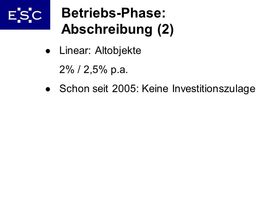 18 Betriebs-Phase: Abschreibung (2) l Linear: Altobjekte 2% / 2,5% p.a. l Schon seit 2005: Keine Investitionszulage