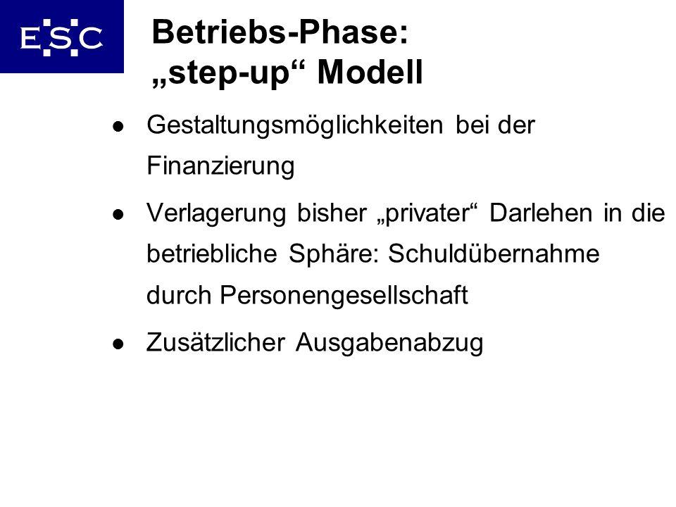 24 Betriebs-Phase: step-up Modell l Gestaltungsmöglichkeiten bei der Finanzierung l Verlagerung bisher privater Darlehen in die betriebliche Sphäre: S