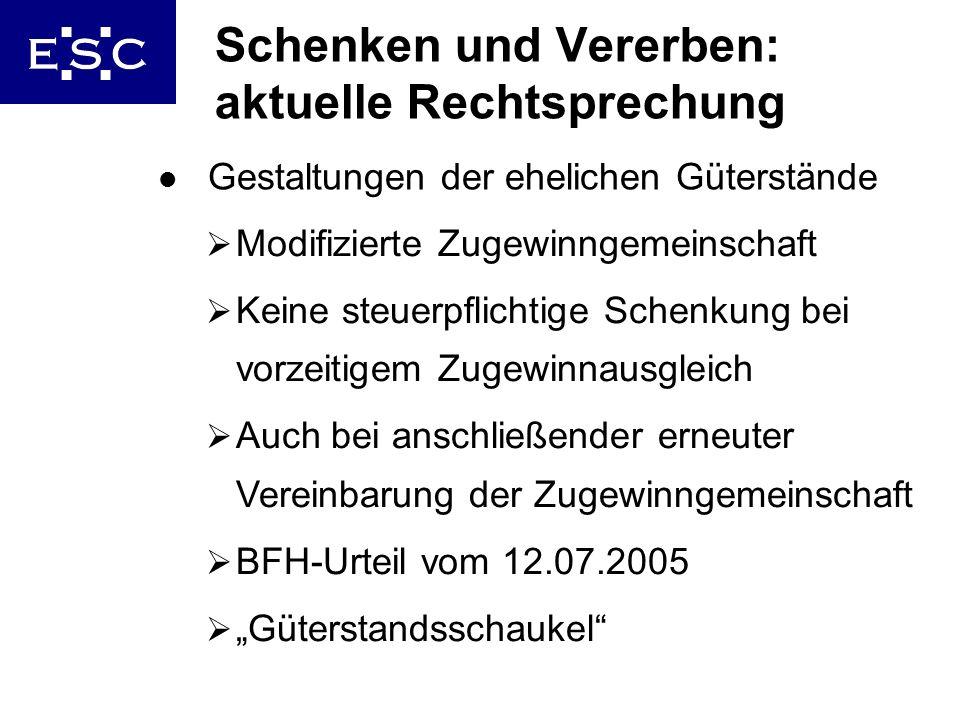 35 Schenken und Vererben: aktuelle Rechtsprechung l Gestaltungen der ehelichen Güterstände Modifizierte Zugewinngemeinschaft Keine steuerpflichtige Sc
