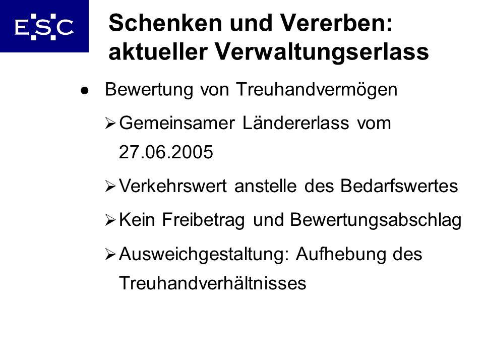 36 Schenken und Vererben: aktueller Verwaltungserlass l Bewertung von Treuhandvermögen Gemeinsamer Ländererlass vom 27.06.2005 Verkehrswert anstelle d