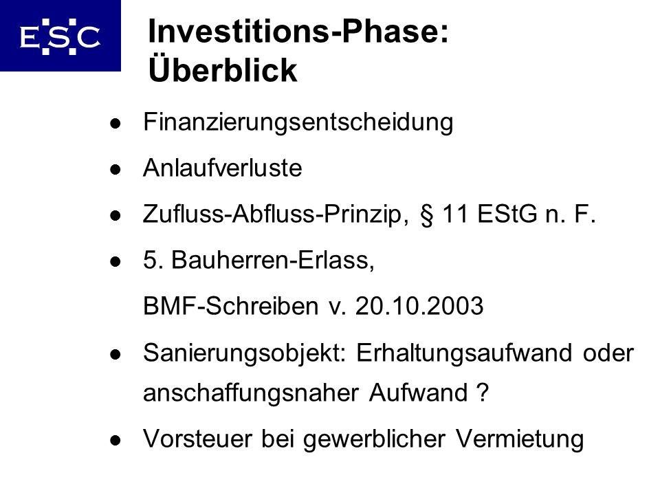 7 Investitions-Phase: Überblick l Finanzierungsentscheidung l Anlaufverluste l Zufluss-Abfluss-Prinzip, § 11 EStG n. F. l 5. Bauherren-Erlass, BMF-Sch