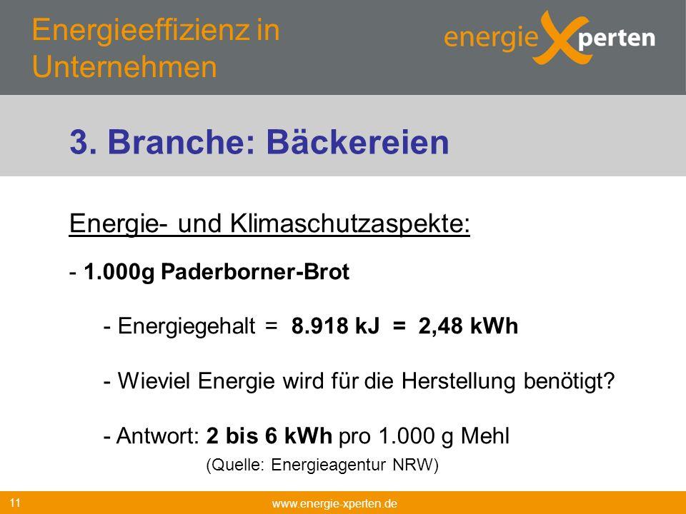Energieeffizienz in Unternehmen www.energie-xperten.de 11 Energie- und Klimaschutzaspekte: - 1.000g Paderborner-Brot - Energiegehalt = 8.918 kJ = 2,48