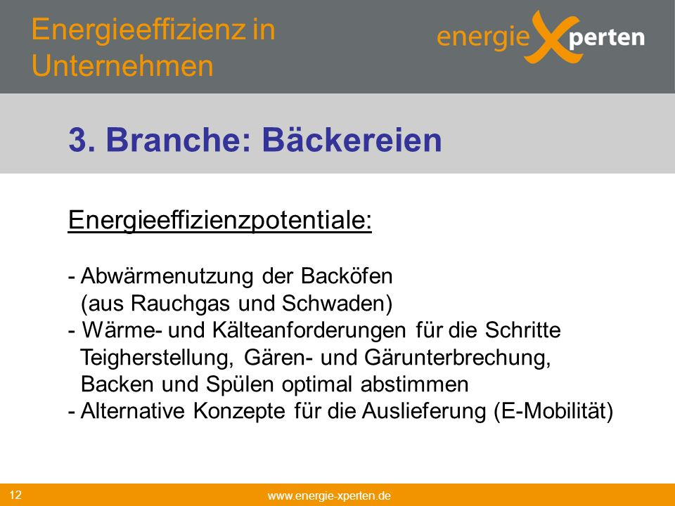 Energieeffizienz in Unternehmen www.energie-xperten.de 12 Energieeffizienzpotentiale: - Abwärmenutzung der Backöfen (aus Rauchgas und Schwaden) - Wärm