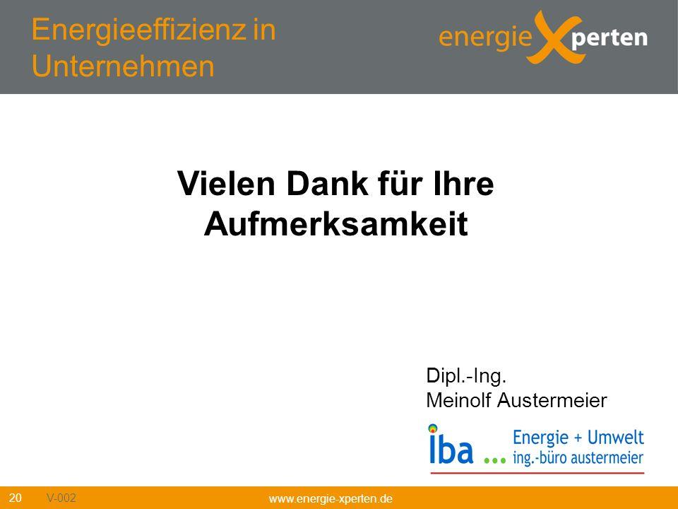 www.energie-xperten.de 20 Dipl.-Ing. Meinolf Austermeier V-002 Vielen Dank für Ihre Aufmerksamkeit Energieeffizienz in Unternehmen