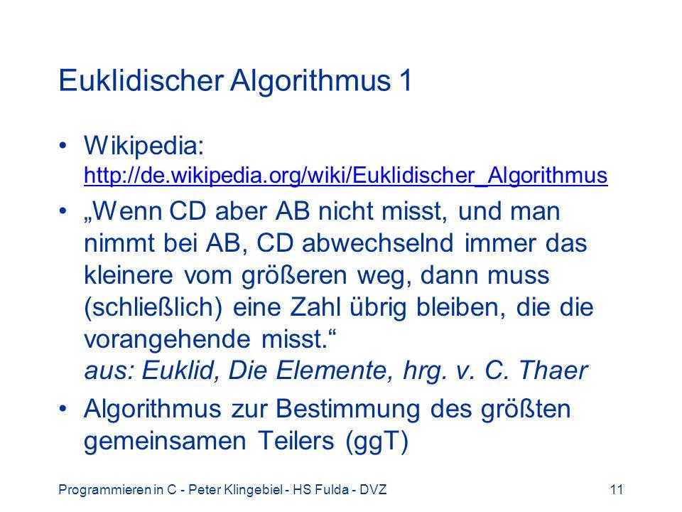 Programmieren in C - Peter Klingebiel - HS Fulda - DVZ11 Euklidischer Algorithmus 1 Wikipedia: http://de.wikipedia.org/wiki/Euklidischer_Algorithmus h