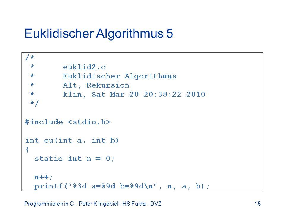 Programmieren in C - Peter Klingebiel - HS Fulda - DVZ15 Euklidischer Algorithmus 5