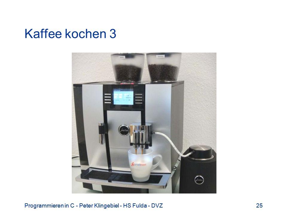 Programmieren in C - Peter Klingebiel - HS Fulda - DVZ25Programmieren in C - Peter Klingebiel - HS Fulda - DVZ25 Kaffee kochen 3