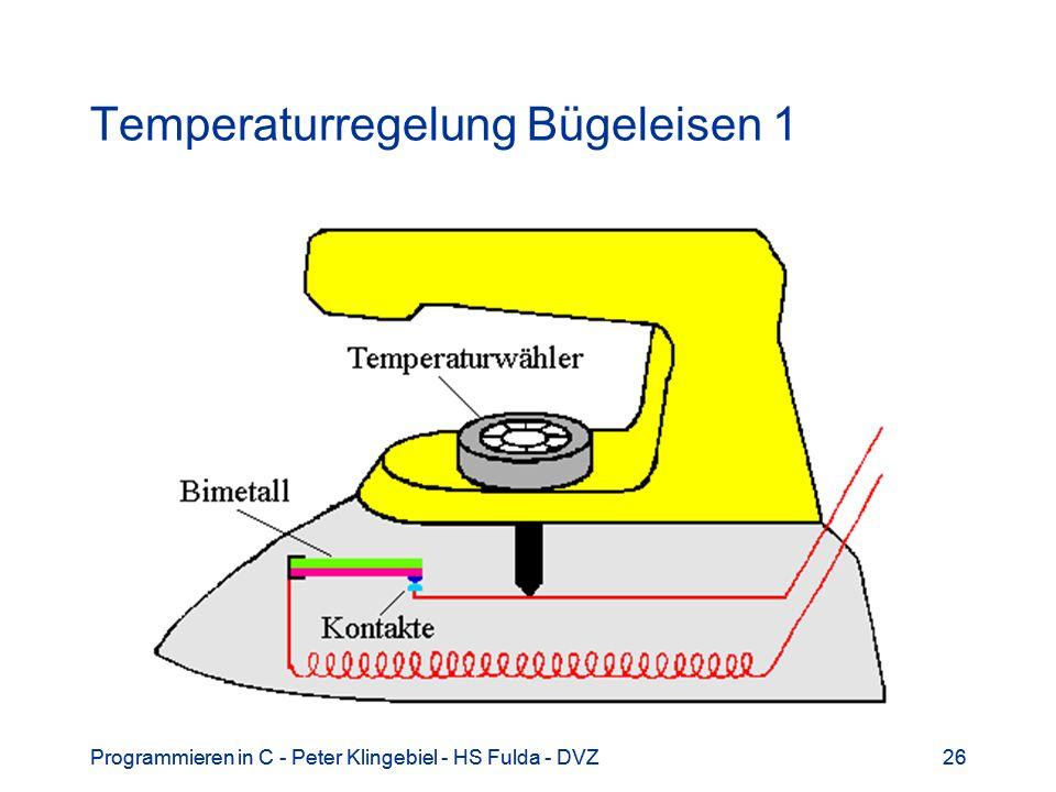 Programmieren in C - Peter Klingebiel - HS Fulda - DVZ26Programmieren in C - Peter Klingebiel - HS Fulda - DVZ26 Temperaturregelung Bügeleisen 1