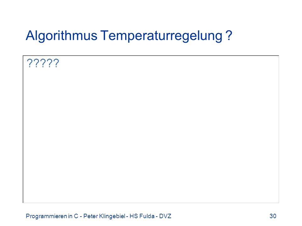 Programmieren in C - Peter Klingebiel - HS Fulda - DVZ30 Algorithmus Temperaturregelung ?