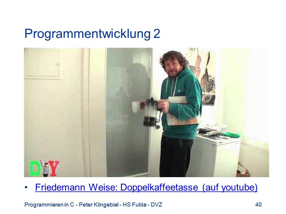 Programmieren in C - Peter Klingebiel - HS Fulda - DVZ40Programmieren in C - Peter Klingebiel - HS Fulda - DVZ40 Programmentwicklung 2 Friedemann Weis