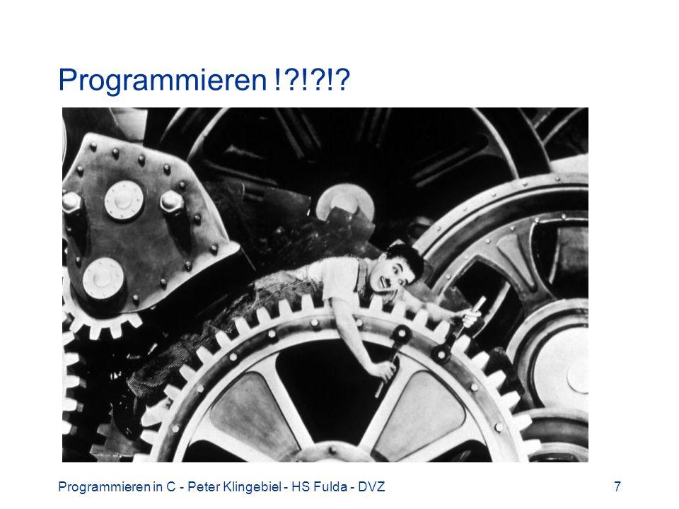 Programmieren in C - Peter Klingebiel - HS Fulda - DVZ8 Programmieren Wikipedia: http://de.wikipedia.org/wiki/Programmierung http://de.wikipedia.org/wiki/Programmierung Definition: Programmieren ist eine Tätigkeit, bei der versucht wird, durch systematischen Einsatz einer gegebenen Programmiersprache ein gestelltes Problem zu lösen.