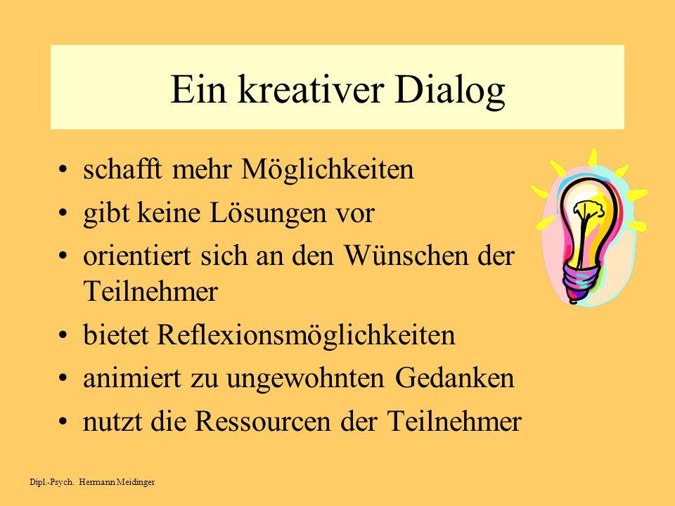 ein kreativer Dialog Dipl.-Psych. Hermann Meidinger