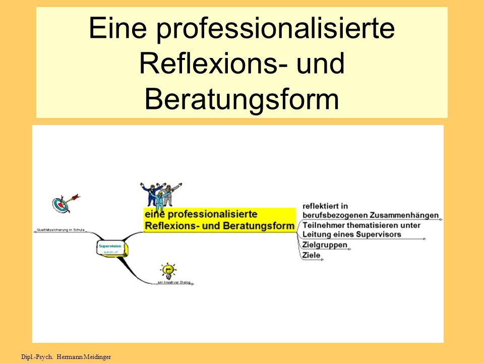 Eine professionalisierte Reflexions- und Beratungsform Dipl.-Psych. Hermann Meidinger