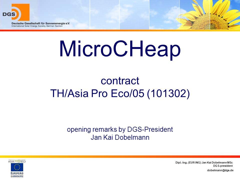 dobelmann@dgs.de Dipl.-Ing. (EUR ING) Jan Kai Dobelmann MSc DGS-president MicroCHeap contract TH/Asia Pro Eco/05 (101302) opening remarks by DGS-Presi