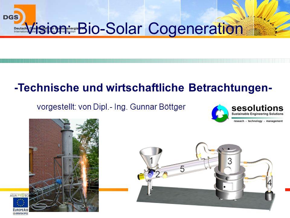 dobelmann@dgs.de Dipl.-Ing. (EUR ING) Jan Kai Dobelmann MSc DGS-president Vision: Bio-Solar Cogeneration -Technische und wirtschaftliche Betrachtungen