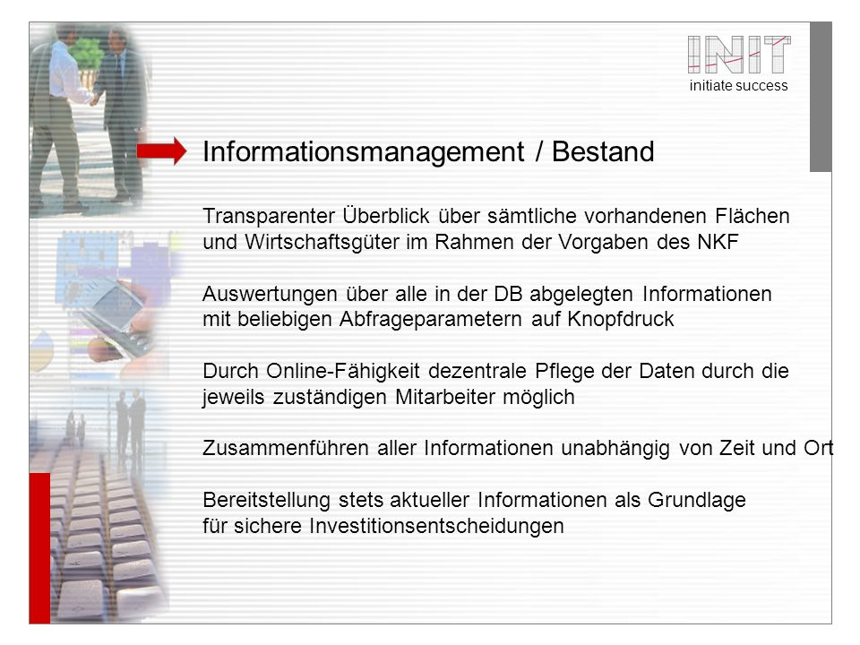 initiate success Informationsmanagement / Bestand Transparenter Überblick über sämtliche vorhandenen Flächen und Wirtschaftsgüter im Rahmen der Vorgab