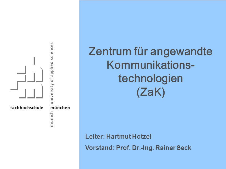 Zentrum für angewandte Kommunikations- technologien (ZaK) Leiter: Hartmut Hotzel Vorstand: Prof. Dr.-Ing. Rainer Seck