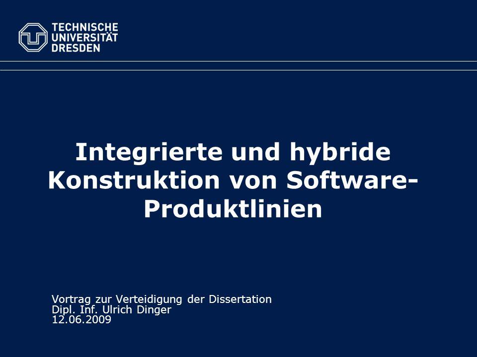 Integrierte und hybride Konstruktion von Software- Produktlinien Vortrag zur Verteidigung der Dissertation Dipl. Inf. Ulrich Dinger 12.06.2009