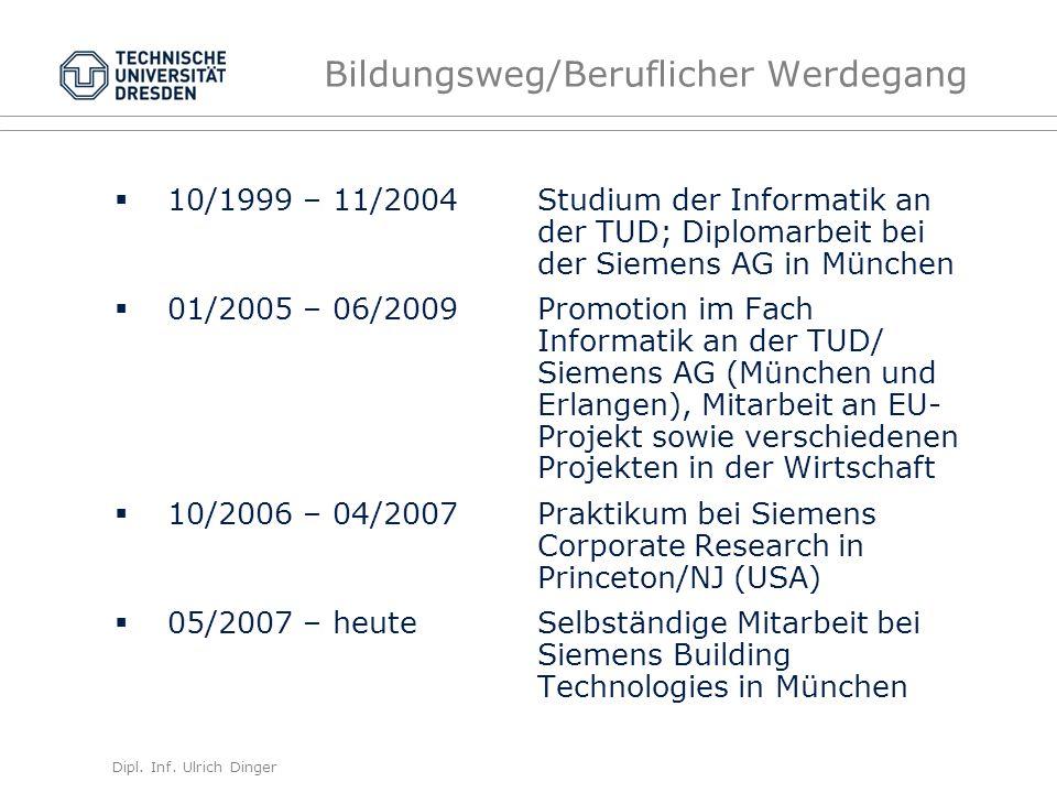 Dipl. Inf. Ulrich Dinger /30 Bildungsweg/Beruflicher Werdegang 10/1999 – 11/2004Studium der Informatik an der TUD; Diplomarbeit bei der Siemens AG in