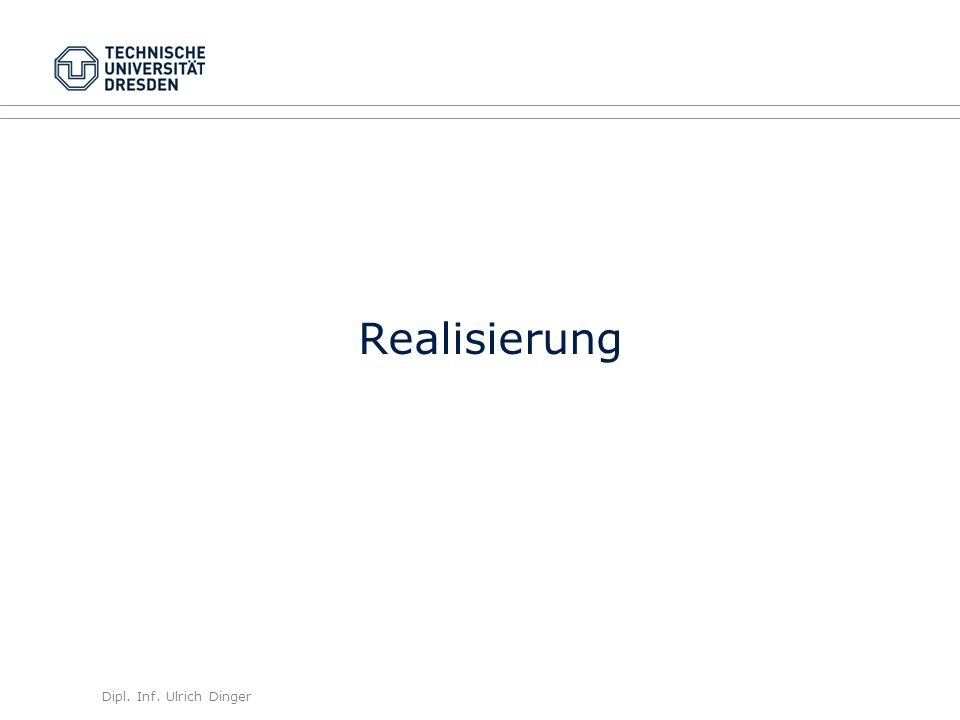 Dipl. Inf. Ulrich Dinger /30 20 Realisierung