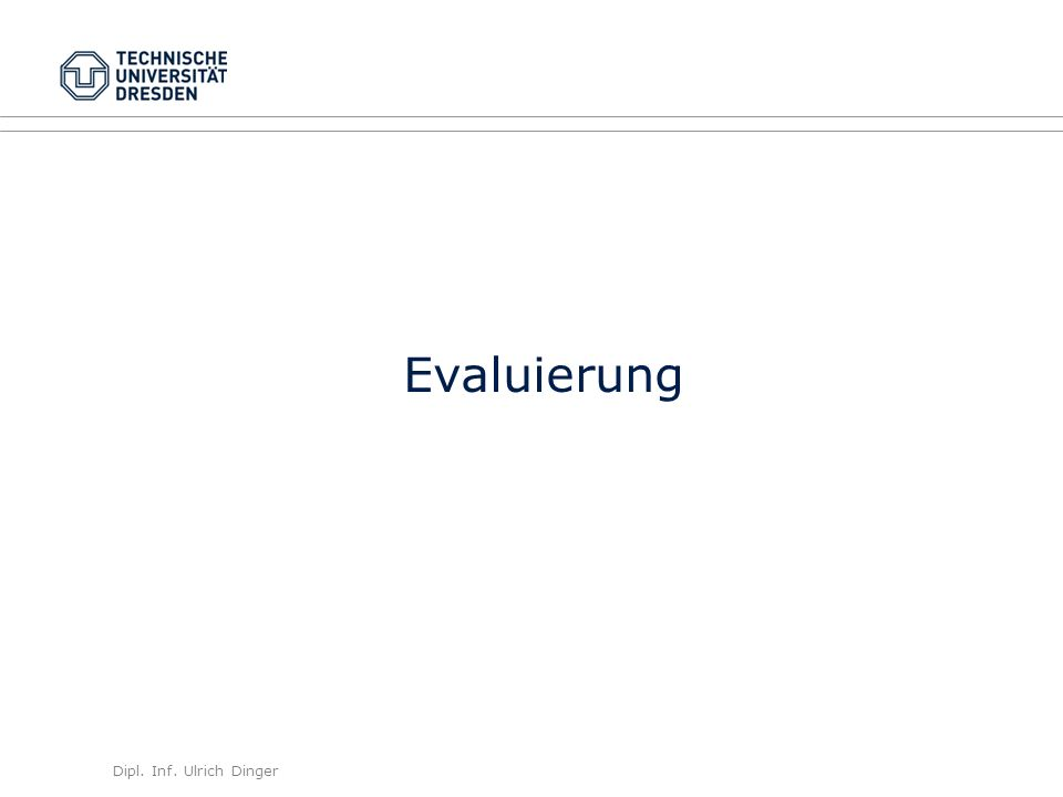 Dipl. Inf. Ulrich Dinger /30 23 Evaluierung