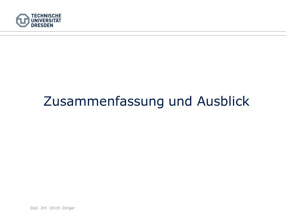 Dipl. Inf. Ulrich Dinger /30 28 Zusammenfassung und Ausblick