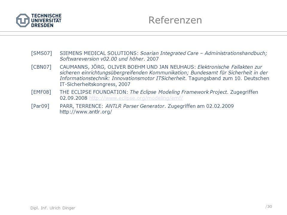 Dipl. Inf. Ulrich Dinger /30 Referenzen [SMS07] SIEMENS MEDICAL SOLUTIONS: Soarian Integrated Care – Administrationshandbuch; Softwareversion v02.00 u