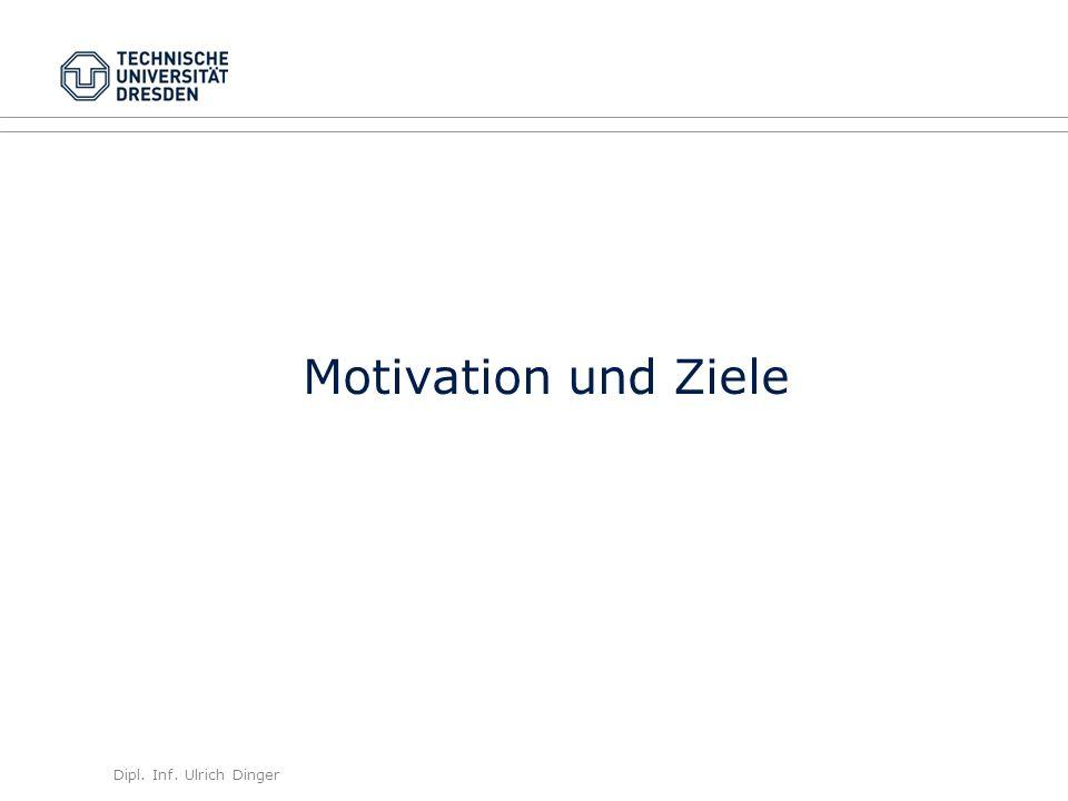 Dipl. Inf. Ulrich Dinger /30 4 Motivation und Ziele