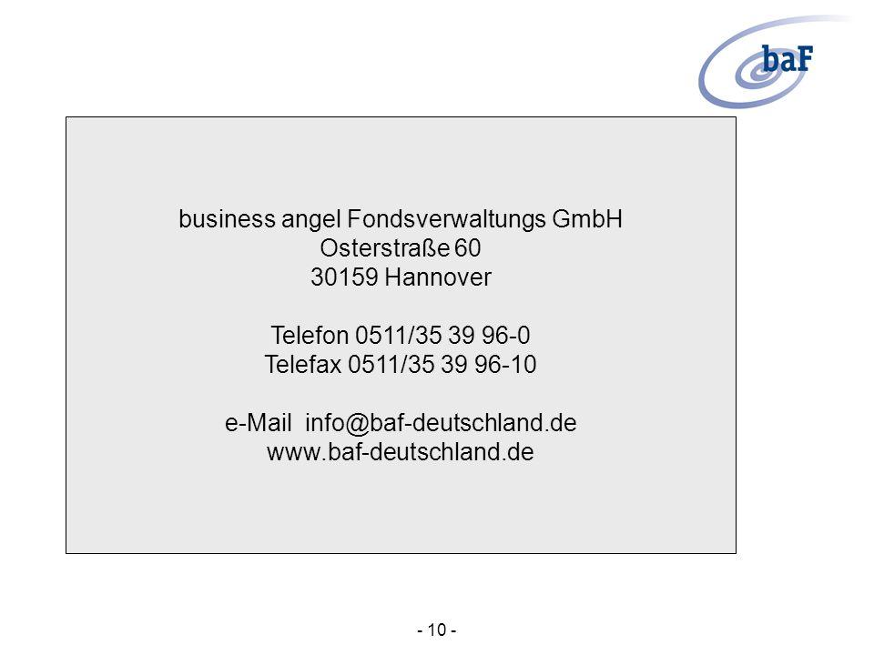 business angel Fondsverwaltungs GmbH Osterstraße 60 30159 Hannover Telefon 0511/35 39 96-0 Telefax 0511/35 39 96-10 e-Mail info@baf-deutschland.de www.baf-deutschland.de - 10 -