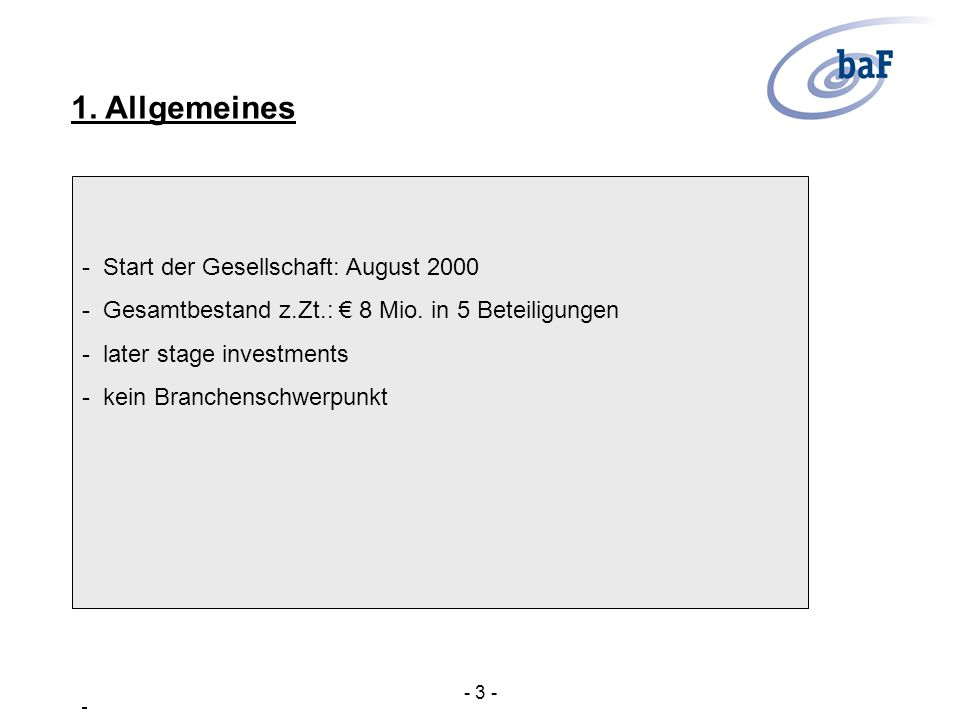- Start der Gesellschaft: August 2000 - Gesamtbestand z.Zt.: 8 Mio. in 5 Beteiligungen - later stage investments - kein Branchenschwerpunkt - 3 - 1. A