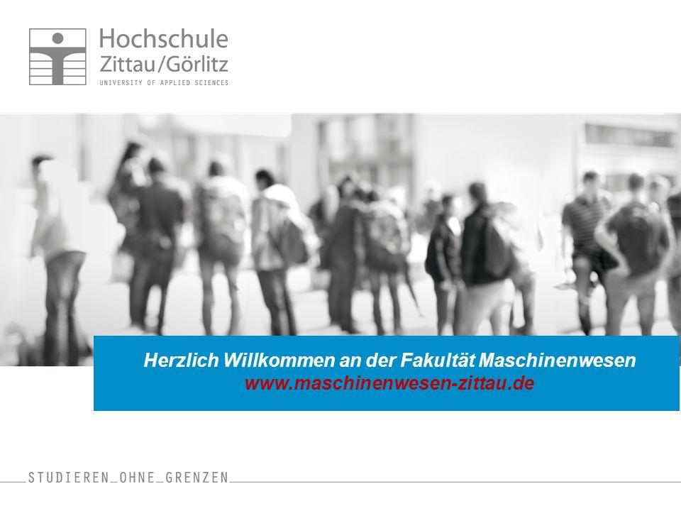 Herzlich Willkommen an der Fakultät Maschinenwesen www.maschinenwesen-zittau.de