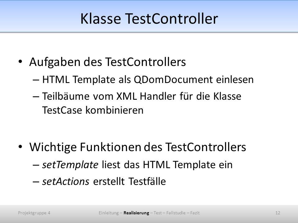 Klasse TestController Aufgaben des TestControllers – HTML Template als QDomDocument einlesen – Teilbäume vom XML Handler für die Klasse TestCase kombi