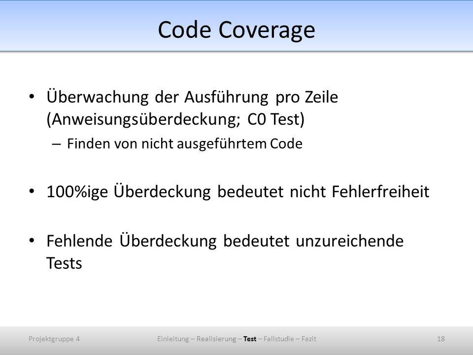 Code Coverage Überwachung der Ausführung pro Zeile (Anweisungsüberdeckung; C0 Test) – Finden von nicht ausgeführtem Code 100%ige Überdeckung bedeutet