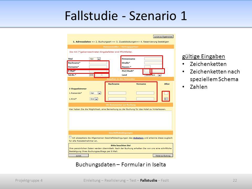 Fallstudie - Szenario 1 Buchungsdaten – Formular in Iselta gültige Eingaben Zeichenketten Zeichenketten nach speziellem Schema Zahlen Projektgruppe 42
