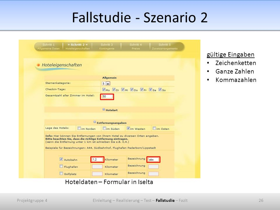 Fallstudie - Szenario 2 Hoteldaten – Formular in Iselta gültige Eingaben Zeichenketten Ganze Zahlen Kommazahlen Projektgruppe 426Einleitung – Realisierung – Test – Fallstudie – Fazit
