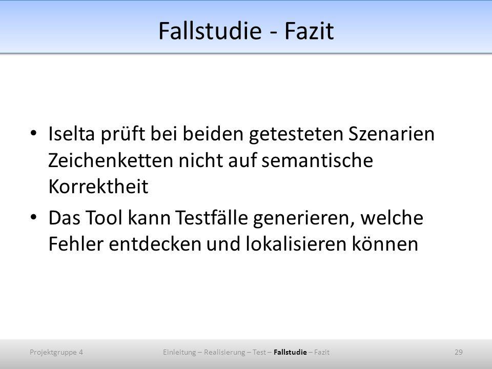 Fallstudie - Fazit Iselta prüft bei beiden getesteten Szenarien Zeichenketten nicht auf semantische Korrektheit Das Tool kann Testfälle generieren, we