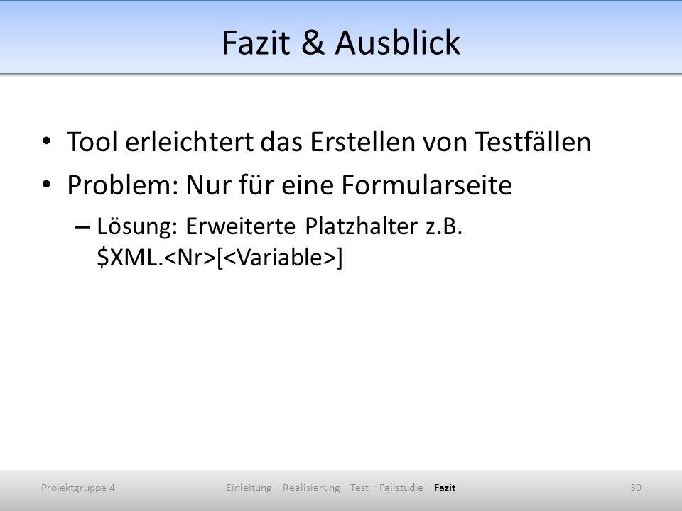Fazit & Ausblick Tool erleichtert das Erstellen von Testfällen Problem: Nur für eine Formularseite – Lösung: Erweiterte Platzhalter z.B. $XML. [ ] Pro