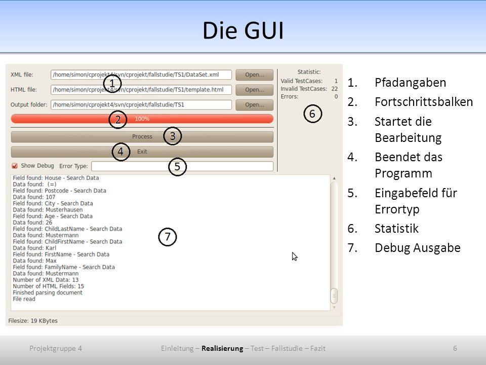 Die GUI 1.Pfadangaben 2.Fortschrittsbalken 3.Startet die Bearbeitung 4.Beendet das Programm 5.Eingabefeld für Errortyp 6.Statistik 7.Debug Ausgabe Projektgruppe 46Einleitung – Realisierung – Test – Fallstudie – Fazit