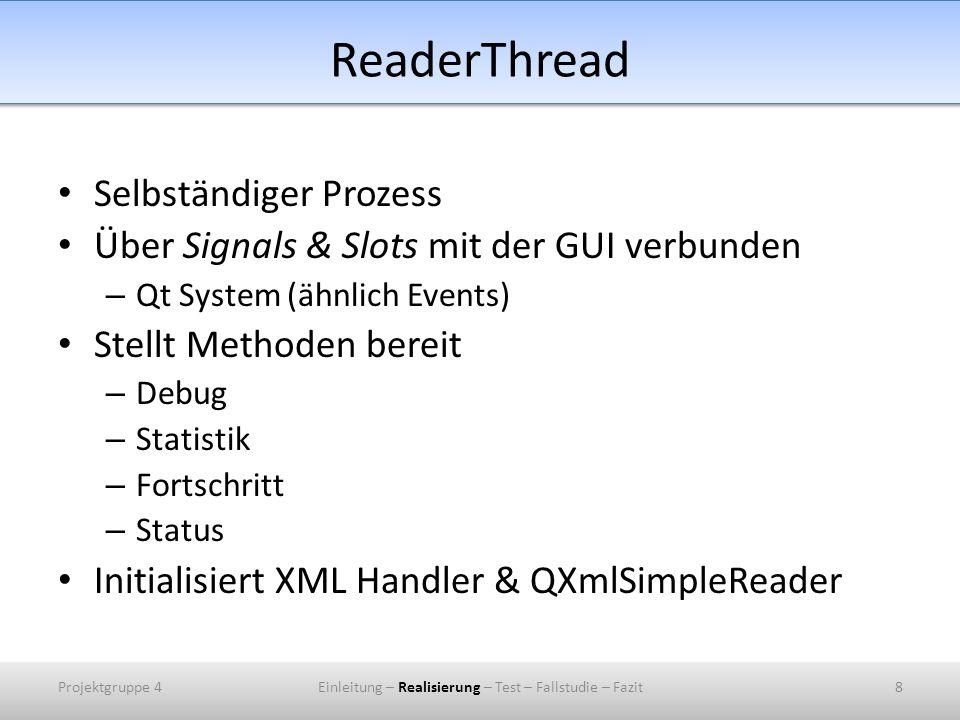 ReaderThread Selbständiger Prozess Über Signals & Slots mit der GUI verbunden – Qt System (ähnlich Events) Stellt Methoden bereit – Debug – Statistik