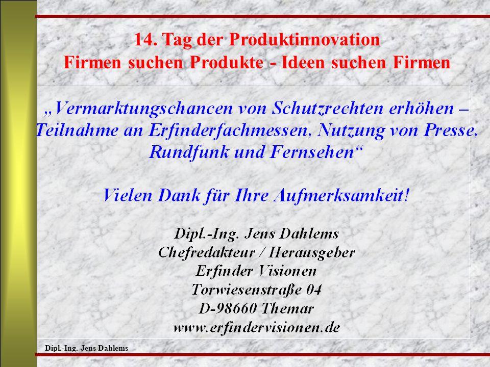 Dipl.-Ing. Jens Dahlems 14. Tag der Produktinnovation Firmen suchen Produkte - Ideen suchen Firmen