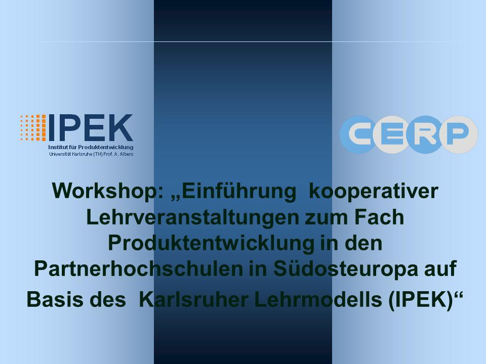 Agenda – Workshop Nis Dienstag, 06.06.06 Anreise - Fakultät für Maschinenbau L15 Mittwoch, 07.06.06 09.00 Uhr Begrüßung und Vorstellung der Fakultät für Maschinenbau Nis (MF Geb.St.VI) 09.30 Vorstellung der Institut für Produktentwicklung Karlsruhe IPEK (MF Geb.St.VI) 10.00 Uhr Laborführung 11.15 – 12.30 Uhr Präsentationen aus der Lehrveranstaltung Integrierte Produktentwicklung (MF Geb.St.VI) 13.00 Besuch der Firma Tabako Industries Philip Morris 14.30 Mittagessen 20.00 Besuch eine Vorstellung in Theater.